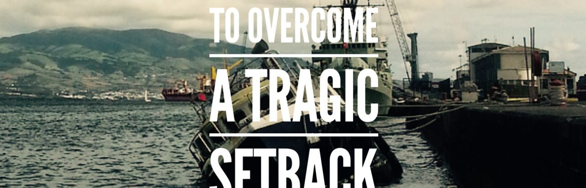 4 Actions (Convictions) To Overcome a Tragic Setback