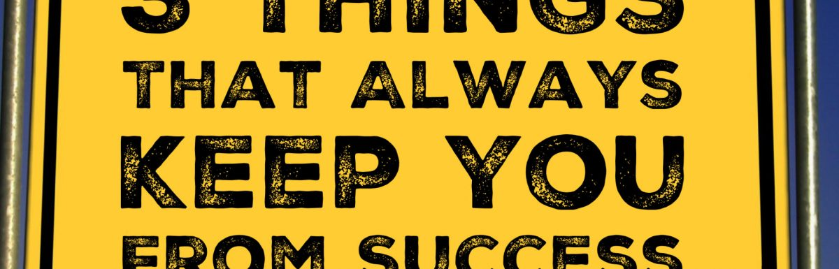 3 Things That Always Keep You From Success