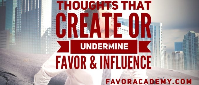 Thoughts That Create or Undermine Favor & Influence